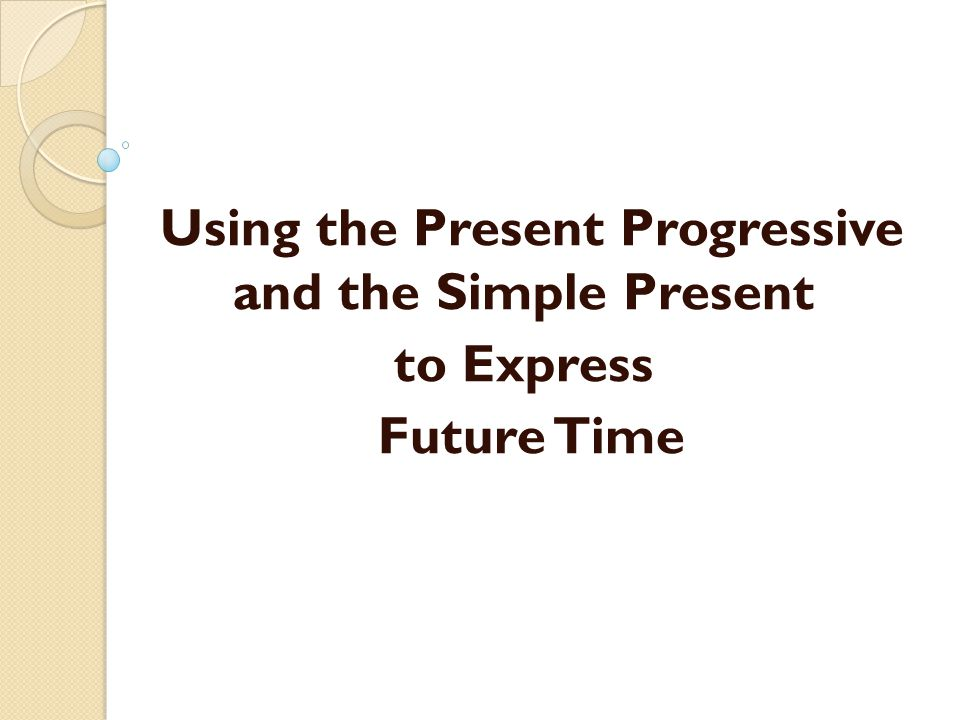 Using the Present Progressive and the Simple Present