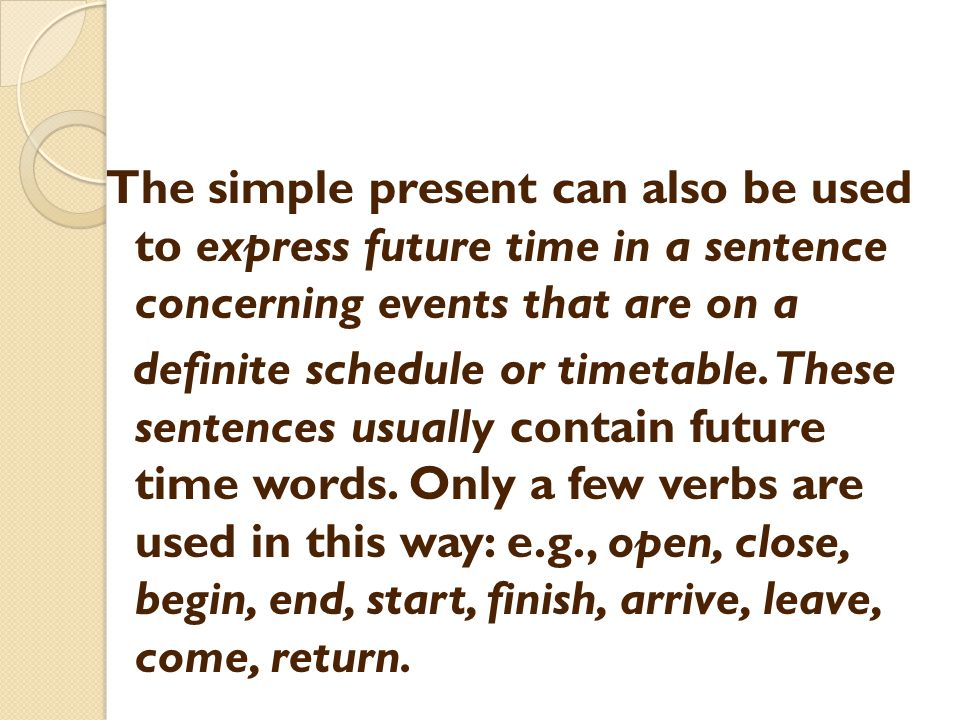 The simple present can also be used to express future time in a sentence concerning events that are on a definite schedule or timetable.