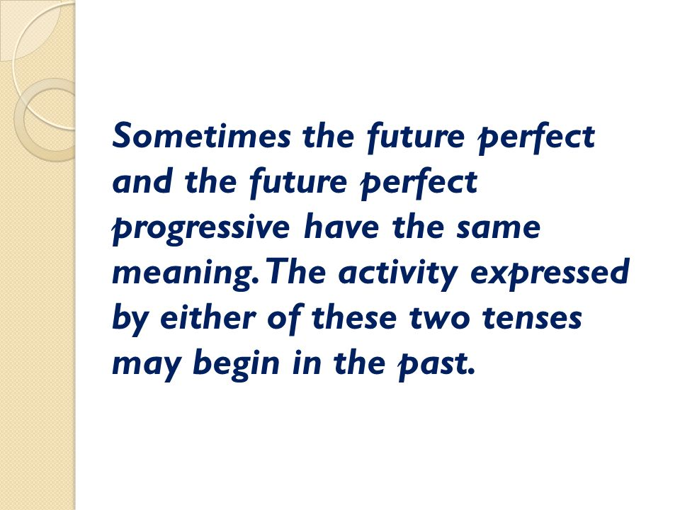 Sometimes the future perfect and the future perfect progressive have the same meaning.