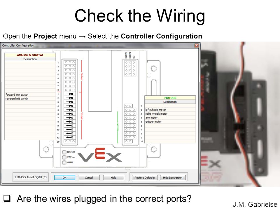 Check the Wiring Are the wires plugged in the correct ports