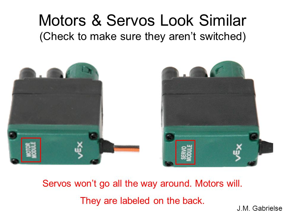 Motors & Servos Look Similar (Check to make sure they aren't switched)