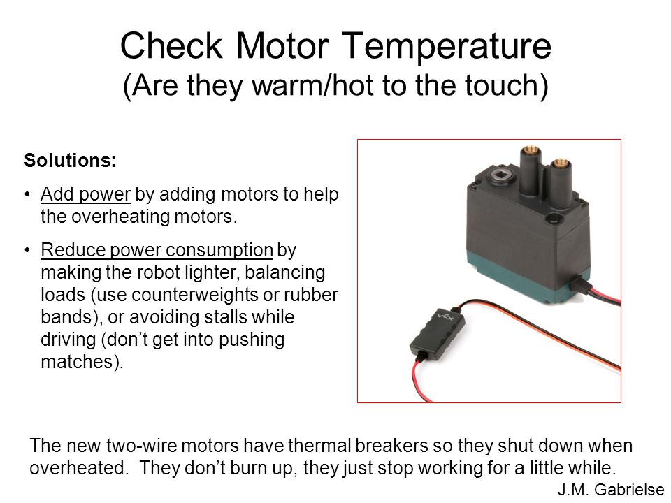 Check Motor Temperature (Are they warm/hot to the touch)