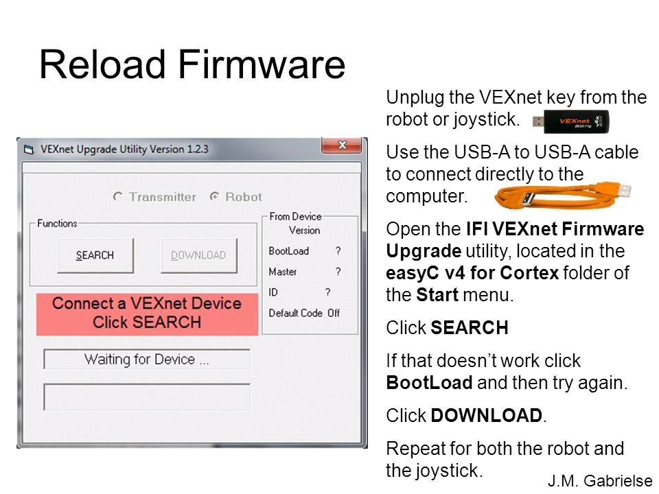 Reload Firmware Unplug the VEXnet key from the robot or joystick.