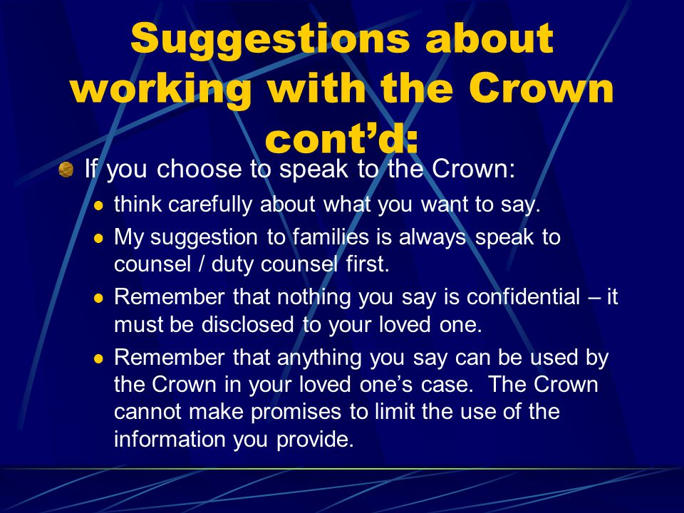 Suggestions about working with the Crown cont'd: