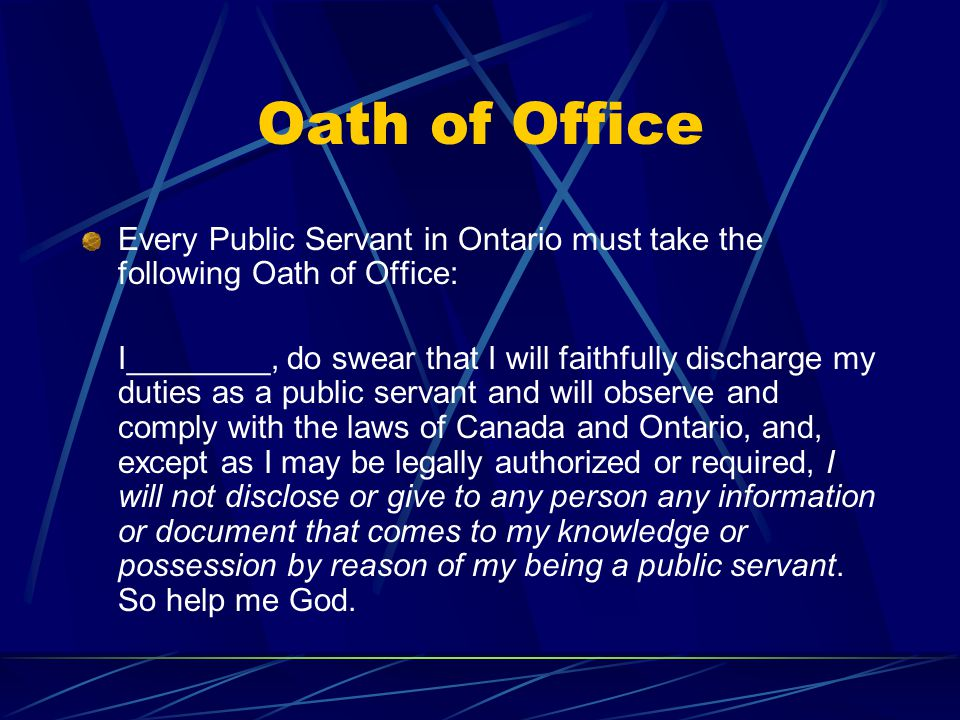 Oath of Office Every Public Servant in Ontario must take the following Oath of Office: