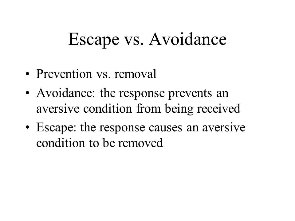 Escape vs. Avoidance Prevention vs. removal