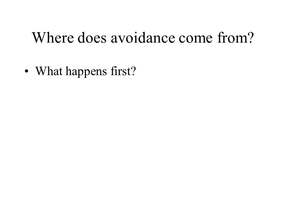 Where does avoidance come from