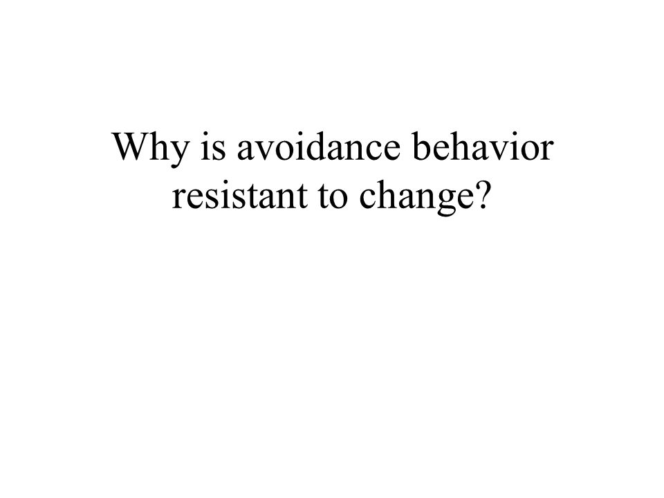 Why is avoidance behavior resistant to change
