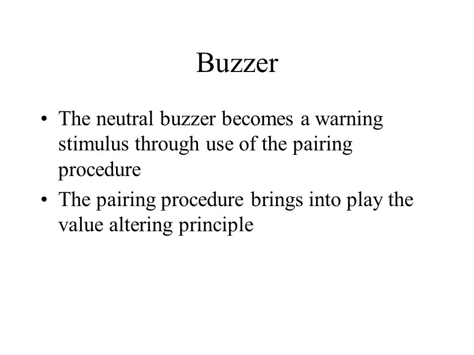 Buzzer The neutral buzzer becomes a warning stimulus through use of the pairing procedure.