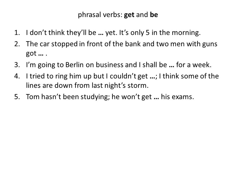 phrasal verbs: get and be