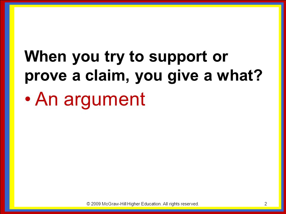 When you try to support or prove a claim, you give a what