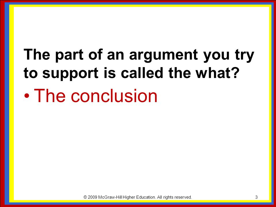 The part of an argument you try to support is called the what