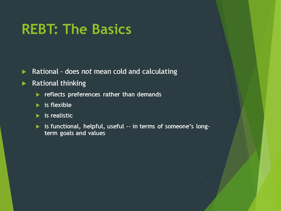 REBT: The Basics Rational – does not mean cold and calculating