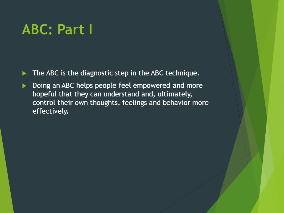 ABC: Part I The ABC is the diagnostic step in the ABC technique.