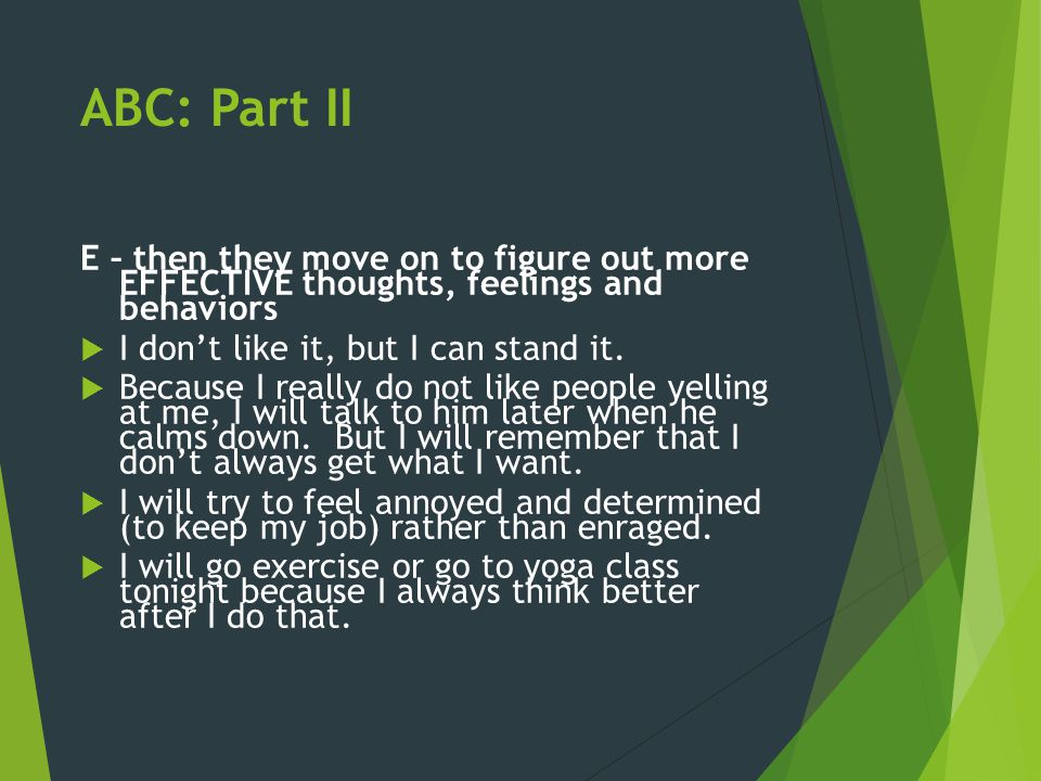 ABC: Part II E – then they move on to figure out more EFFECTIVE thoughts, feelings and behaviors.