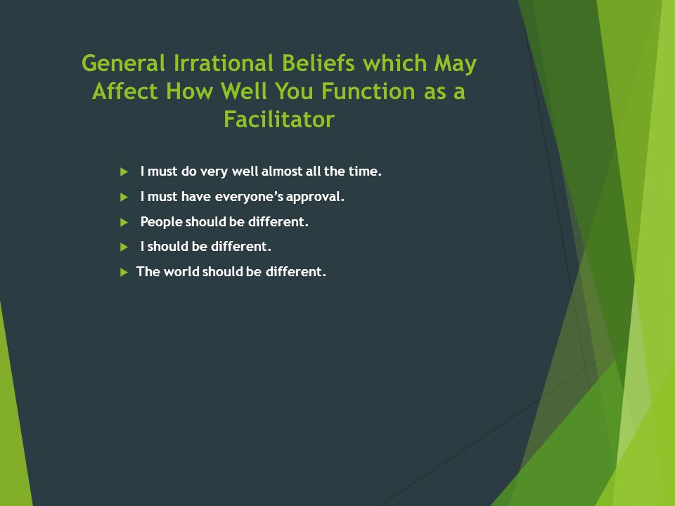 General Irrational Beliefs which May Affect How Well You Function as a Facilitator