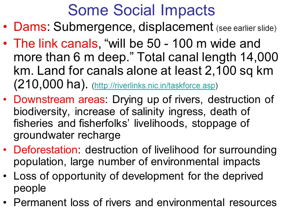 Some Social Impacts Dams: Submergence, displacement (see earlier slide)