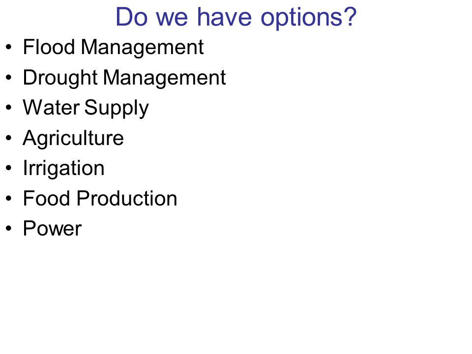 Do we have options Flood Management Drought Management Water Supply