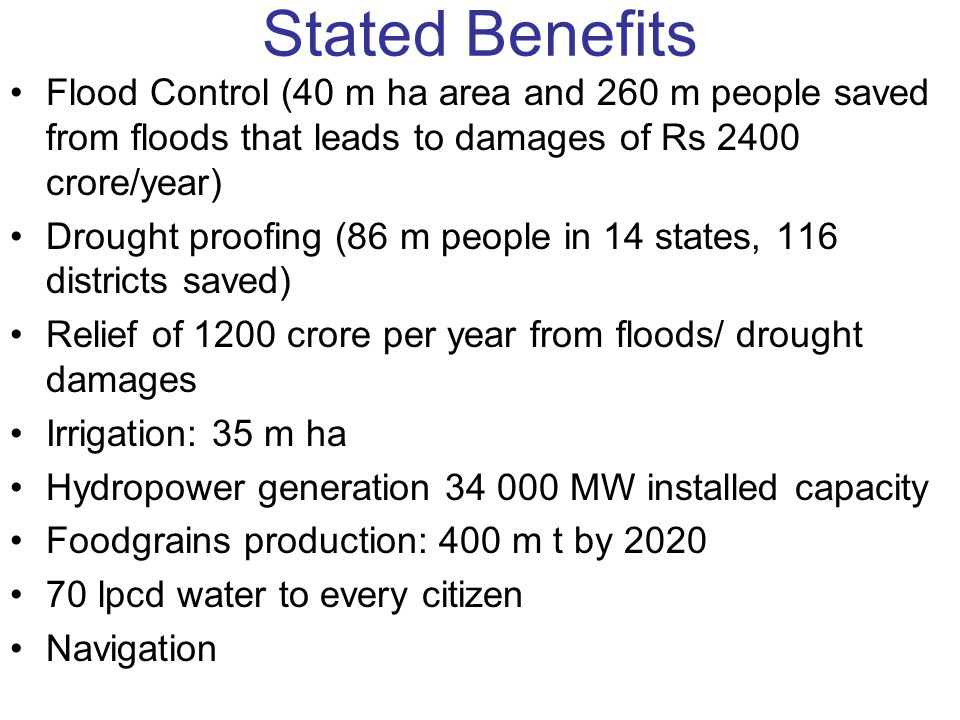 Stated Benefits Flood Control (40 m ha area and 260 m people saved from floods that leads to damages of Rs 2400 crore/year)