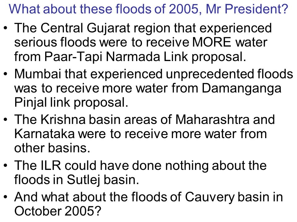 What about these floods of 2005, Mr President