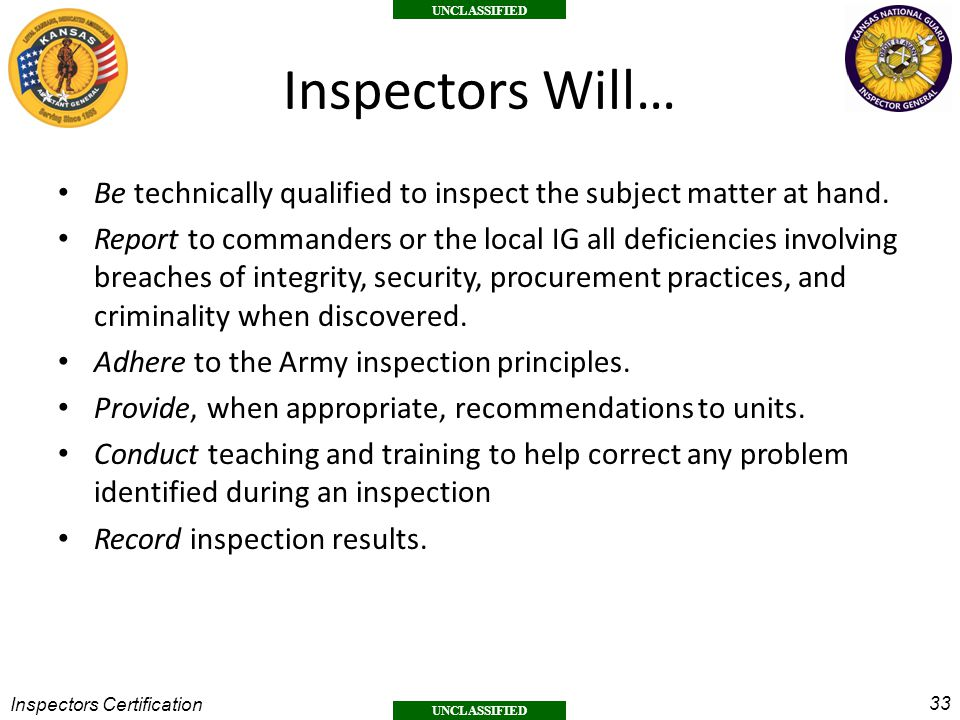 Inspectors Will… Be technically qualified to inspect the subject matter at hand.