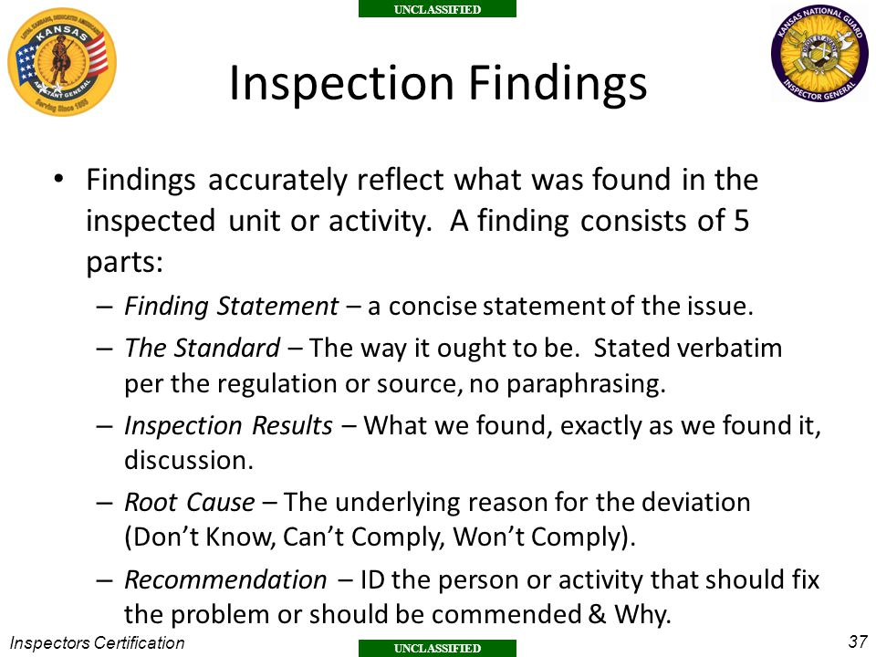 Inspection Findings Findings accurately reflect what was found in the inspected unit or activity. A finding consists of 5 parts: