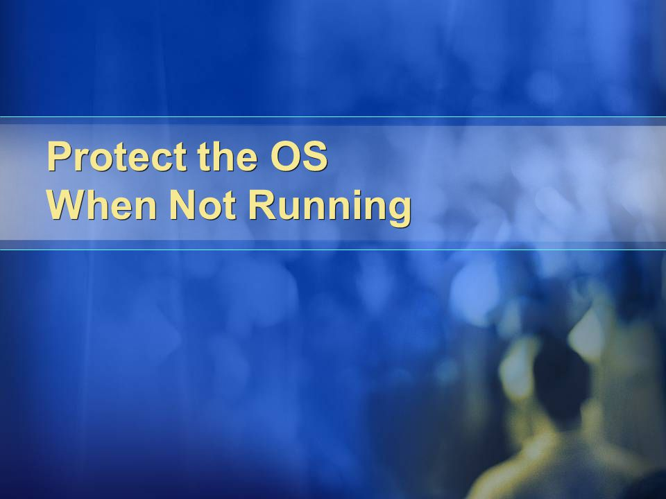 Protect the OS When Not Running