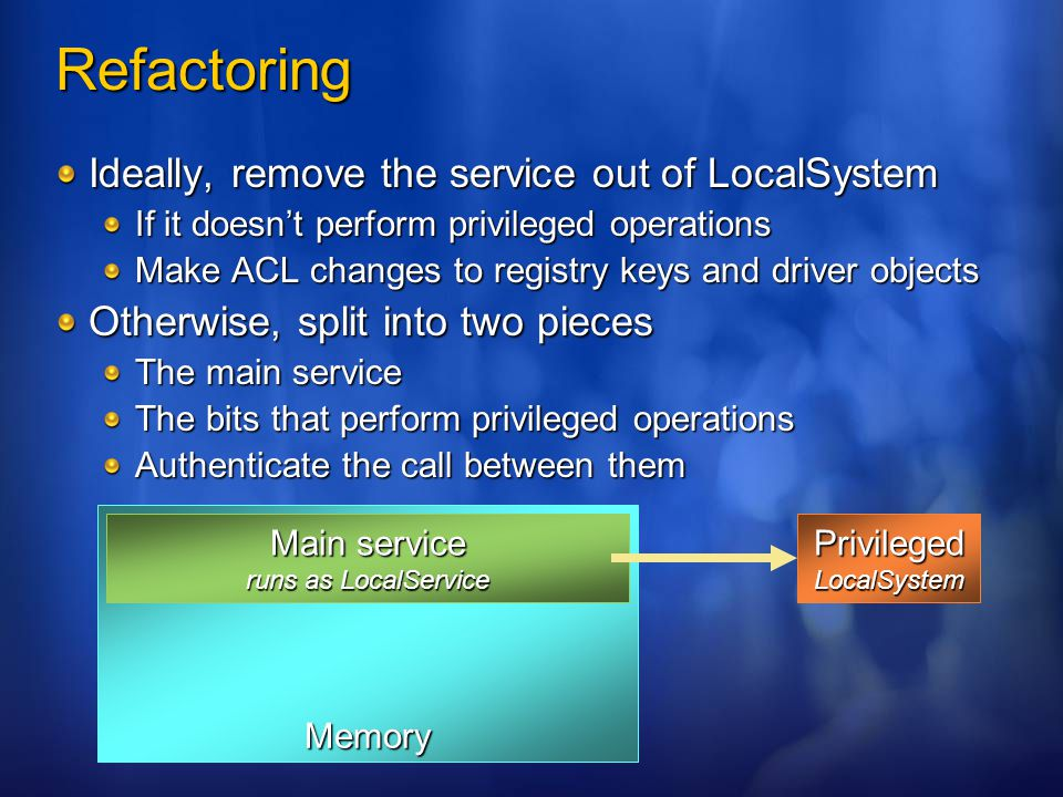 Refactoring Ideally, remove the service out of LocalSystem