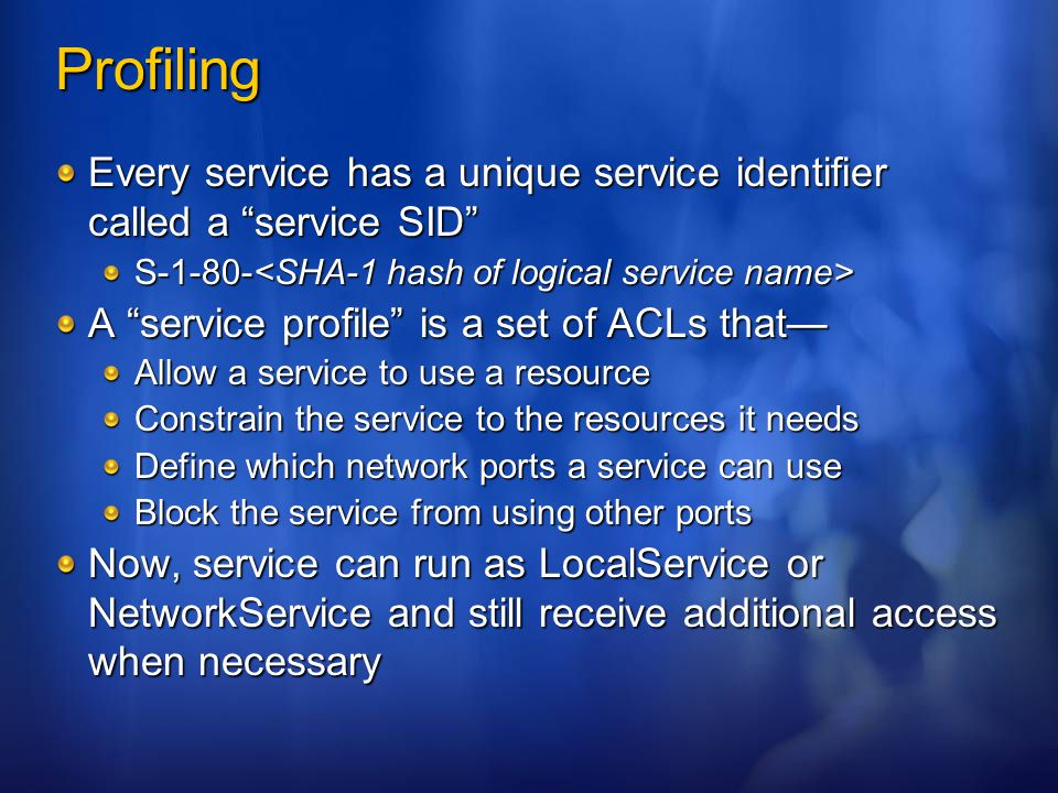 Profiling Every service has a unique service identifier called a service SID S-1-80-<SHA-1 hash of logical service name>