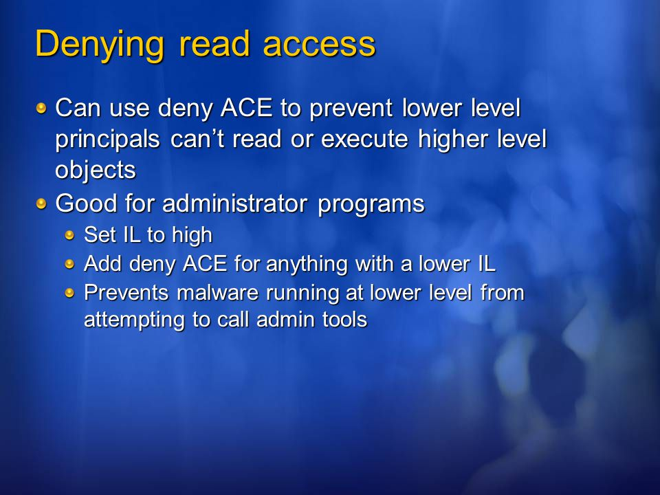 Denying read access Can use deny ACE to prevent lower level principals can't read or execute higher level objects.
