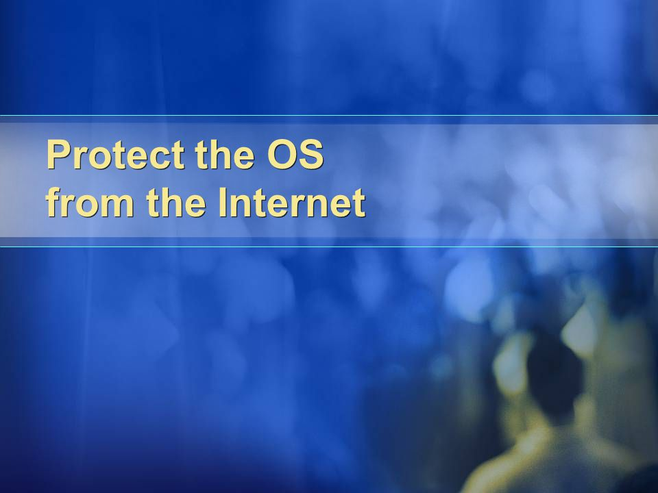 Protect the OS from the Internet