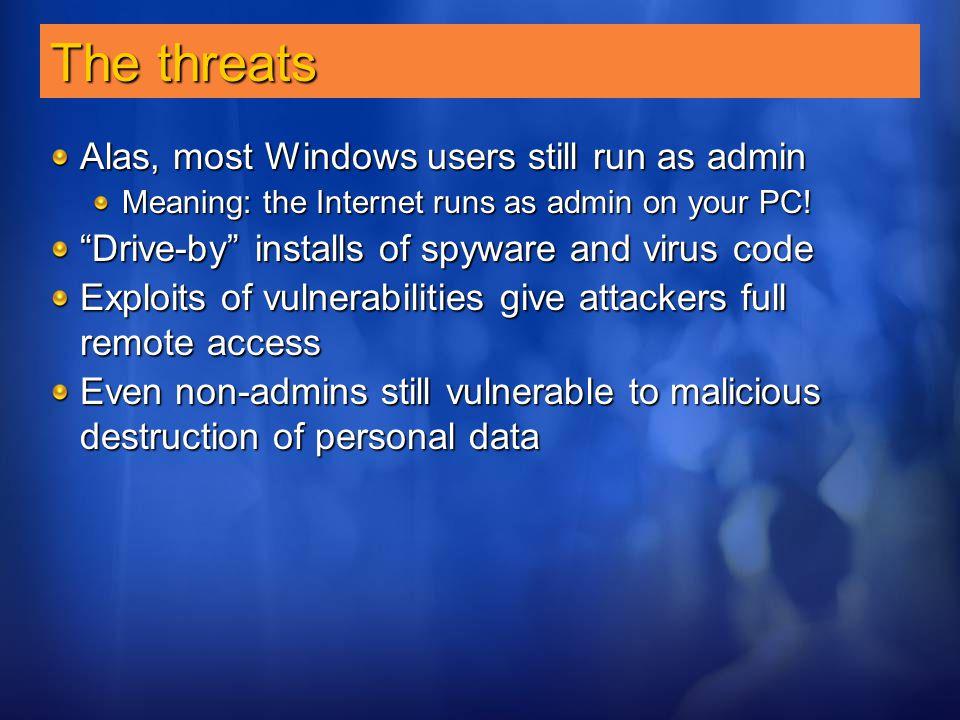 The threats Alas, most Windows users still run as admin