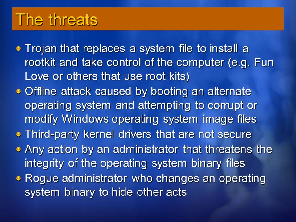 The threats Trojan that replaces a system file to install a rootkit and take control of the computer (e.g. Fun Love or others that use root kits)