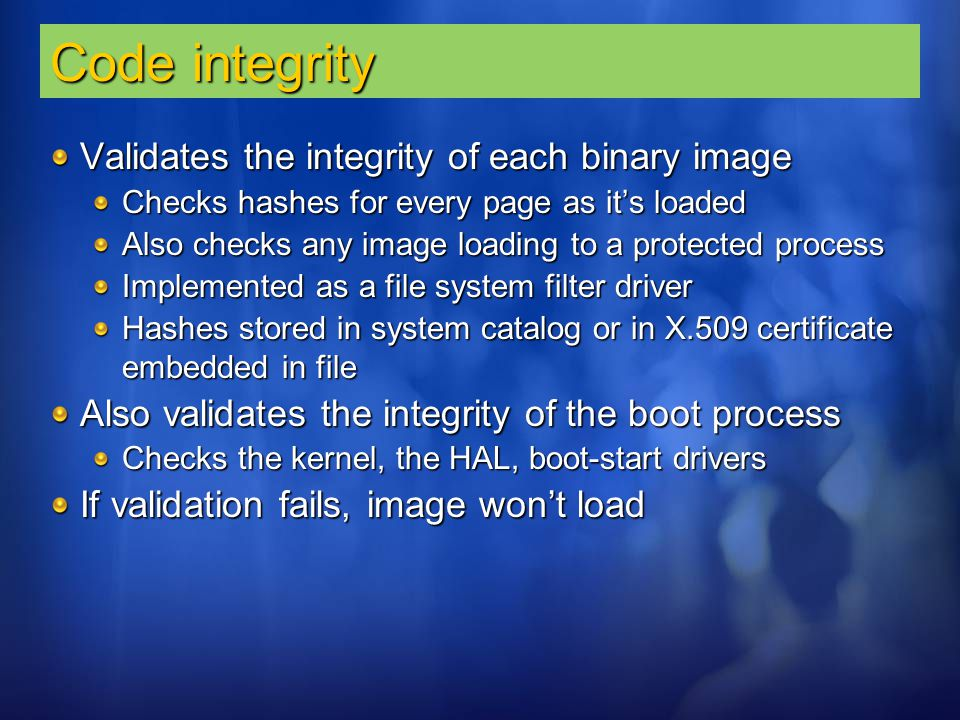 Code integrity Validates the integrity of each binary image