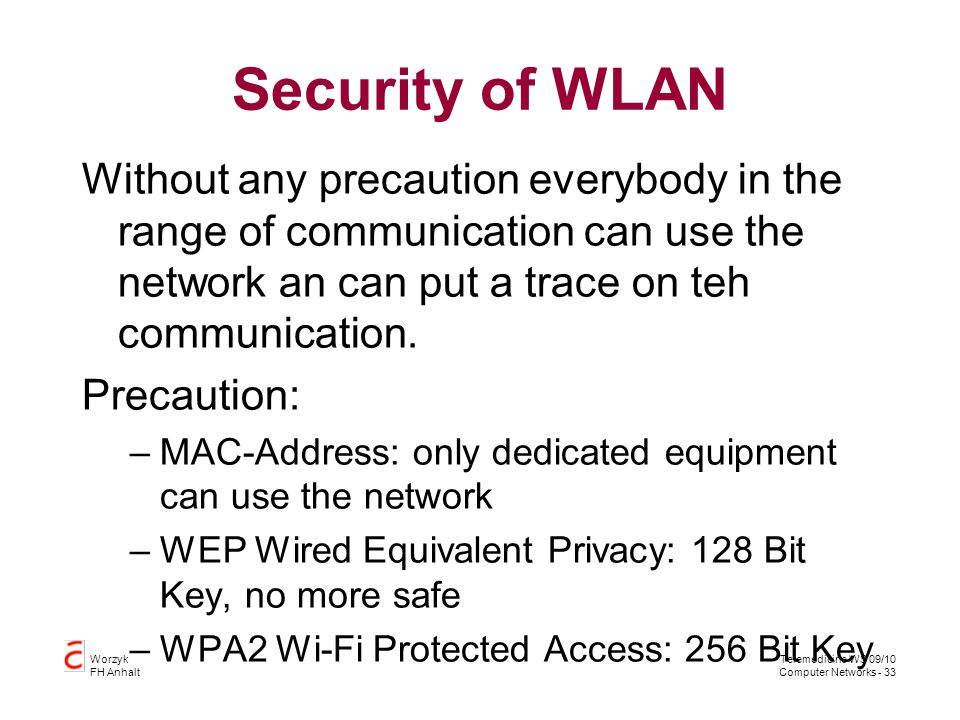 Security of WLAN Without any precaution everybody in the range of communication can use the network an can put a trace on teh communication.