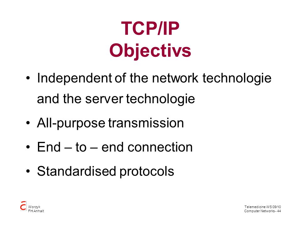 TCP/IP Objectivs Independent of the network technologie and the server technologie. All-purpose transmission.
