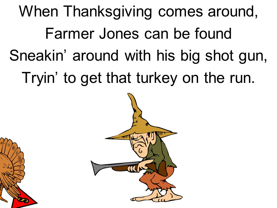 When Thanksgiving comes around, Farmer Jones can be found