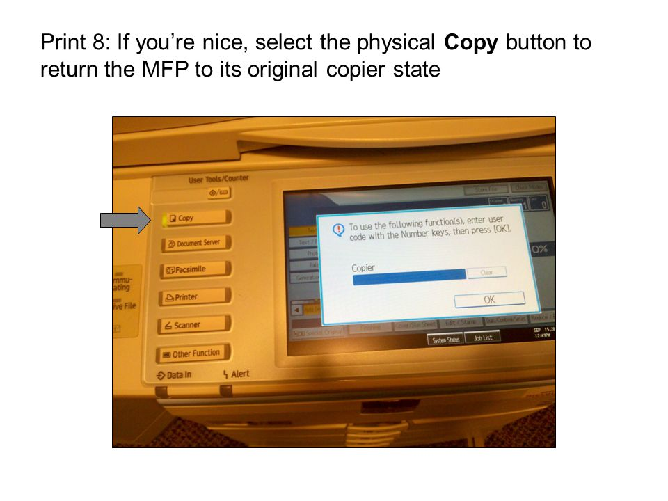Print 8: If you're nice, select the physical Copy button to return the MFP to its original copier state