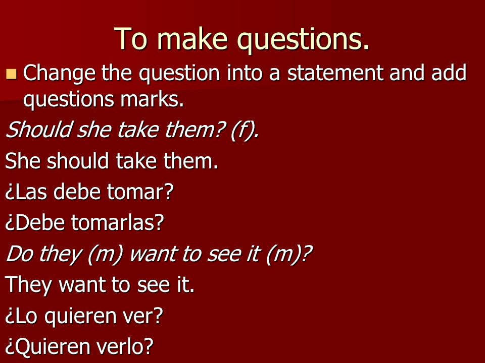 To make questions. Change the question into a statement and add questions marks. Should she take them (f).