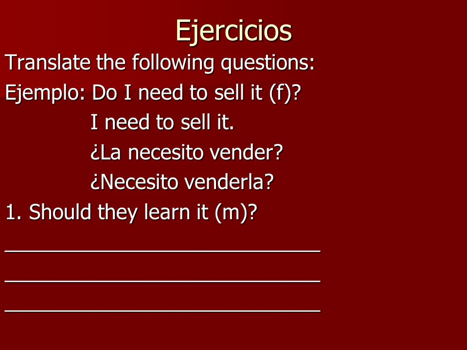 Ejercicios Translate the following questions: