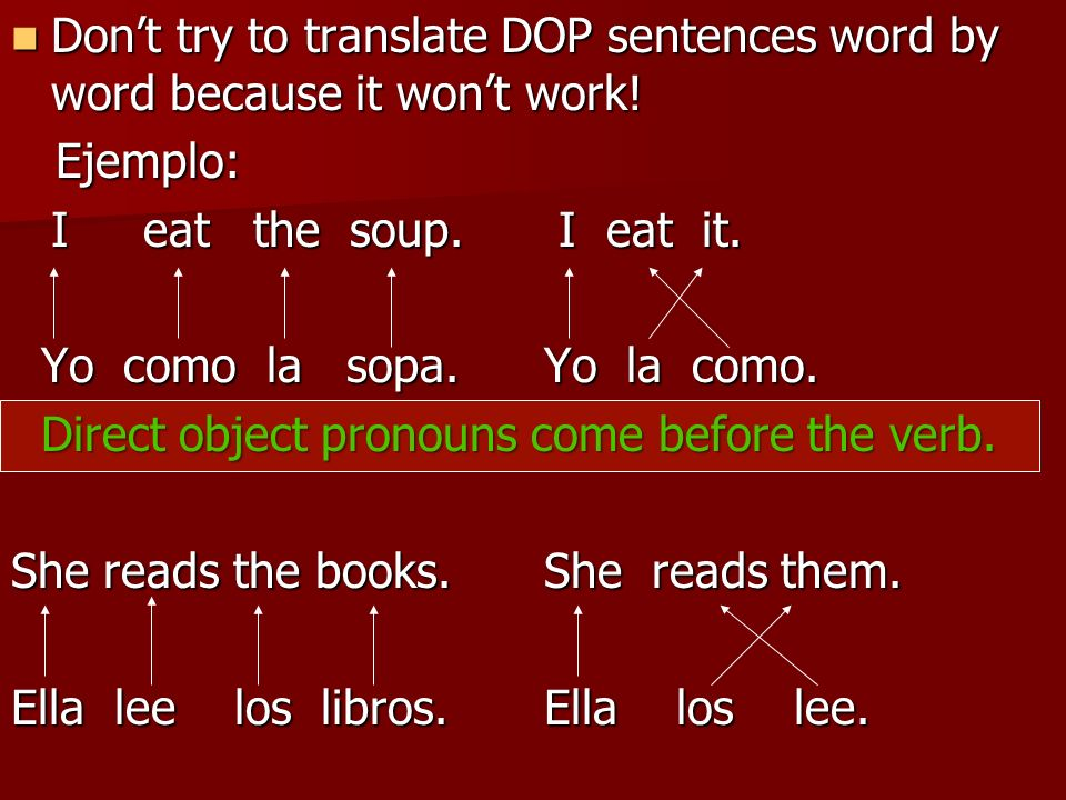 Don't try to translate DOP sentences word by word because it won't work!