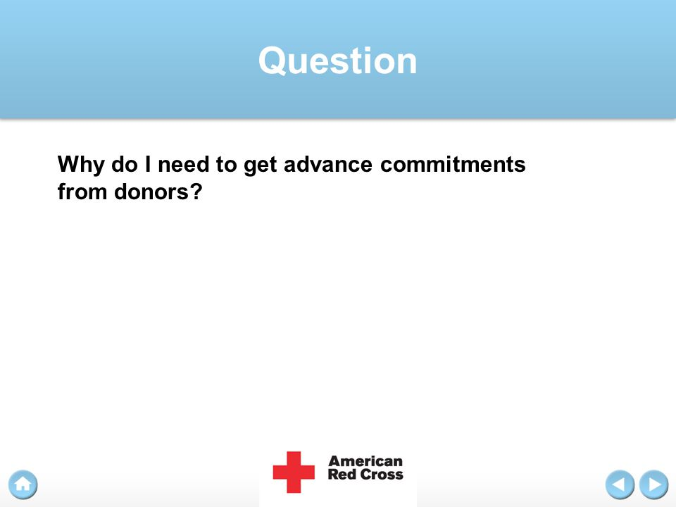Question Why do I need to get advance commitments from donors