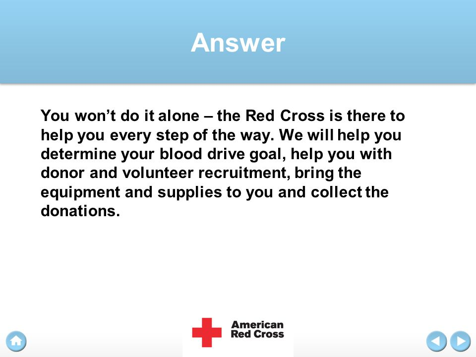 Answer You won't do it alone – the Red Cross is there to