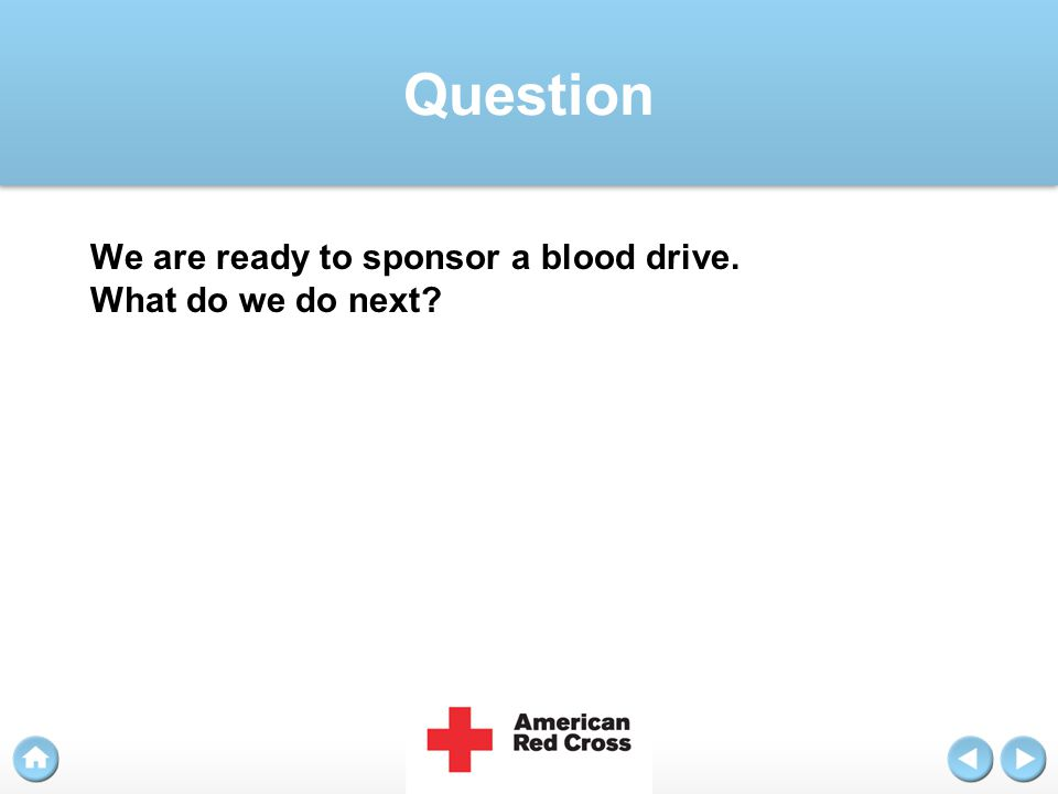Question We are ready to sponsor a blood drive. What do we do next