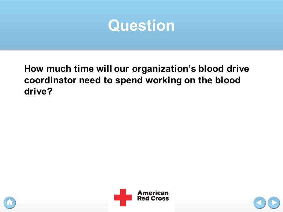 Question How much time will our organization's blood drive coordinator need to spend working on the blood drive