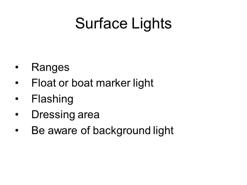 Surface Lights Ranges Float or boat marker light Flashing