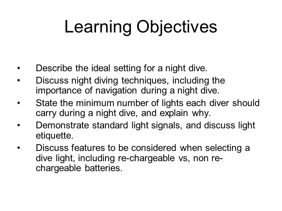 Learning Objectives Describe the ideal setting for a night dive.