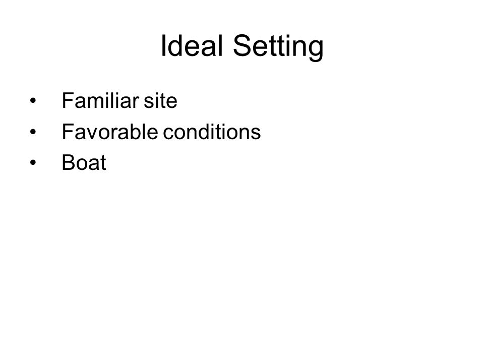 Ideal Setting Familiar site Favorable conditions Boat