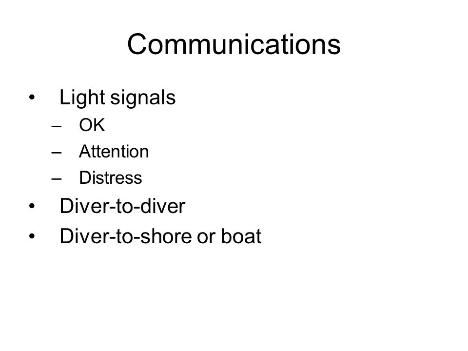 Communications Light signals Diver-to-diver Diver-to-shore or boat OK