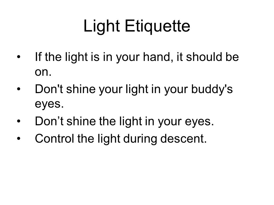 Light Etiquette If the light is in your hand, it should be on.